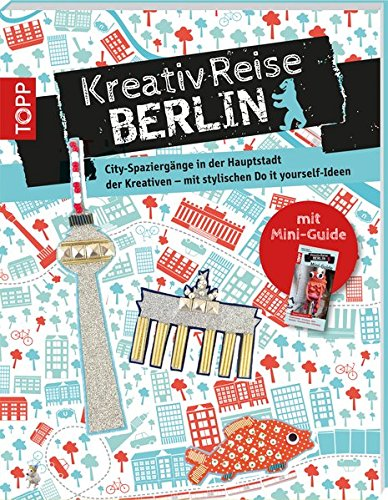 9783772451850: Kreativreise Berlin: City-Spazierg�nge in der Hauptstadt der Kreativen - mit stylischen Do it yourself-Ideen