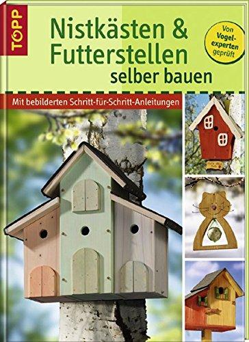 9783772452697: Nistk�sten und Futterstellen selber bauen: Mit bebilderten Schritt-f�r-Schritt-Anleitungen