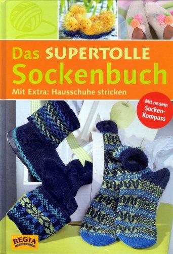 9783772454752: Das supertolle Sockenbuch. Mit Socken-Kompass. Mit Extra: Hausschuhe stricken
