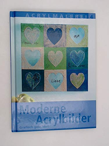 9783772454806: Moderne Acrylbilder - Grafisch gestaltet - mit Vorlagebögen (Acrylmalerei Teil 4)
