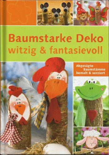 9783772454998: Baumstarke Deko witzig & fantasievoll - Abgesägt Baumstämme bemalt & verziert