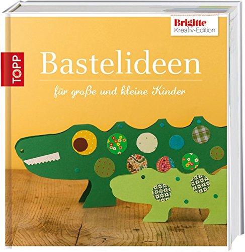 9783772455438: Brigitte-Edition 3 - Bastelideen: f�r gro�e und kleine Kinder