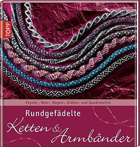 9783772455704: Rundgefädelte Ketten & Armbänder: Peyote-, Netz-, Bogen-, Gräten- und Quadratstich