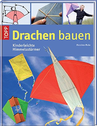 9783772456237: Drachen bauen: Kinderleichte Himmelsstürmer mit Fluggarantie