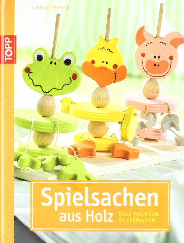 9783772456343: Spielsachen aus Holz: Tolle Ideen zum Selbermachen