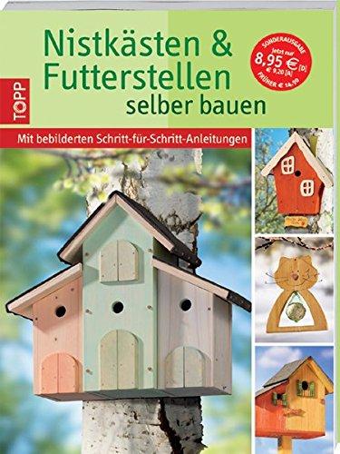 9783772456435: Nistkästen & Futterstellen selbst bauen: Mit bebilderten Schritt-für-Schritt-Anleitungen