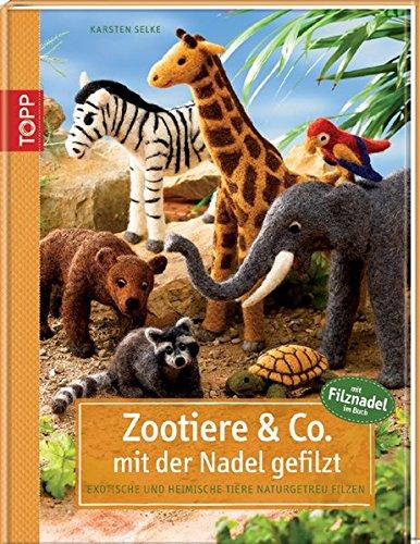 9783772456442: Zootiere & Co. mit der Nadel gefilzt: Exotische und heimische Tiere naturgetreu filzen