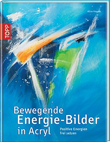 9783772456459: Bewegende Energie-Bilder in Acryl: Positive Energien frei setzen