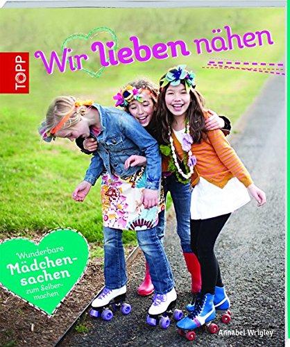 9783772456961: Wir lieben nähen: Wunderbare Mädchensachen zum Selbermachen