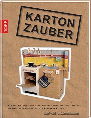 9783772457289: Karton-Zauber: Wie man mit Pappkartons und anderen Resten der Zivilisation Spielwelten erschafft und Kinderträume erfüllt