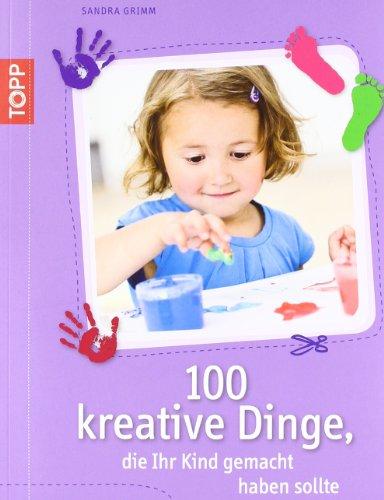 9783772457432: 100 kreative Dinge, die Ihr Kind gemacht haben sollte