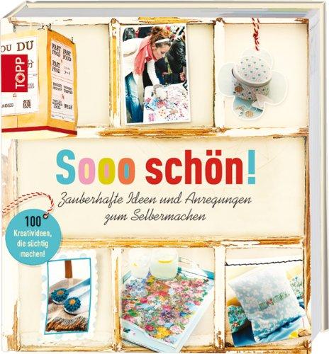 9783772458651: Sooo sch�n!: Zauberhafte Ideen und Anregungen zum Selbermachen