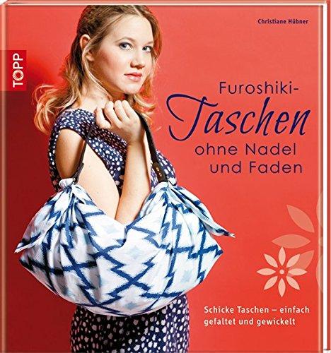 9783772458712: Furoshiki-Taschen ohne Nadel und Faden: Schicke Taschen - einfach gefaltet und gewickelt