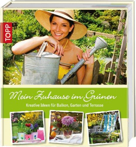 9783772459290: Mein Zuhause im Grünen: Kreative Ideen für Balkon, Garten und Terrasse