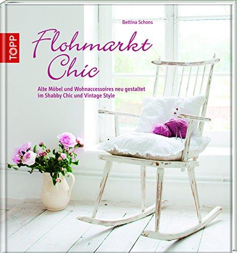9783772459313: Flohmarkt Chic: Alte Möbel und Wohnaccessoires neu gestaltet im Shabby Chic und Vintage Style