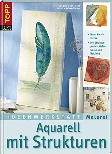 9783772460319: Ideenwerkstatt Malerei. Aquarell mit Strukturen: Neue Kunstwerke mit Strukturpasten, Gelen, Gesso und Holzleim