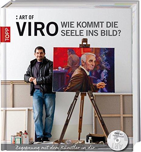 9783772460401: Art of Viro: Wie kommt die Seele ins Bild?: Begegnung mit dem Künstler in dir