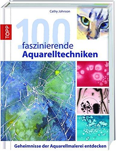 9783772460746: 100 faszinierende Aquarelltechniken: Geheimnisse der Aquarellmalerei entdecken