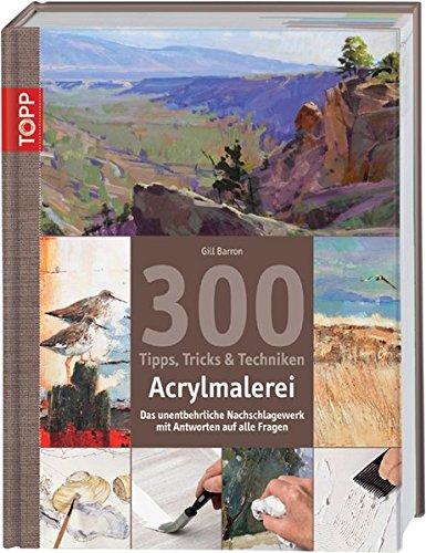 9783772460753: 300 Tipps, Tricks und Techniken - Acrylmalerei: Das unentbehrliche Nachschlagewerk mit Antworten auf alle Fragen