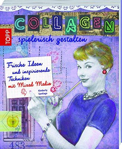 9783772460975: Collagen spielerisch gestalten: Frische Ideen und inspirierende Techniken mit Mixed Media ((mit Button: Der neue Trend Mixed Media))