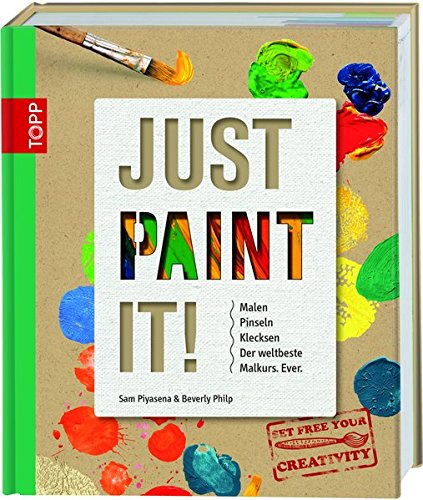 9783772461996: Just Paint It!: Malen, Pinseln, Klecksen. Der weltbeste Malkurs. Ever