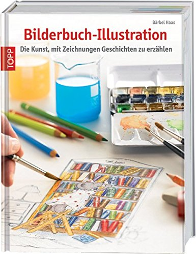 9783772462733: Bilderbuch-Illustration: Die Kunst, mit Zeichnungen Geschichten zu erzählen