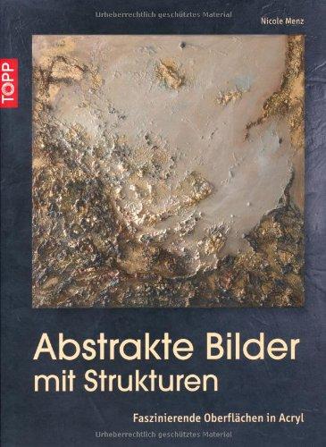9783772462825: Abstrakte Bilder mit Strukturen: Faszinierende Oberflächen in Acryl