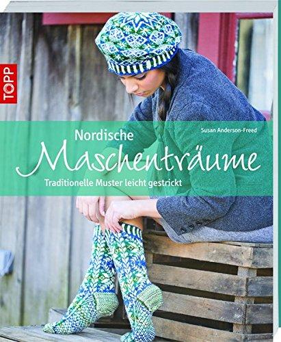 Nordische Maschenträume: Traditionelle Muster leicht gestrickt - Anderson-Freed, Susan