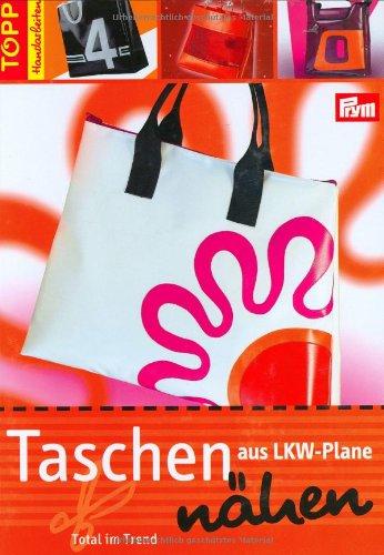 9783772465567: Taschen aus LKW-Plane nähen: Total im Trend