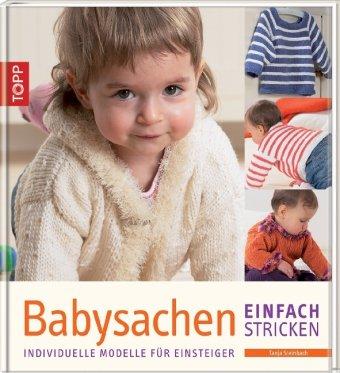 Babysachen einfach stricken: Individuelle Modelle für Einsteiger [Gebundene Ausgabe] Tanja ...