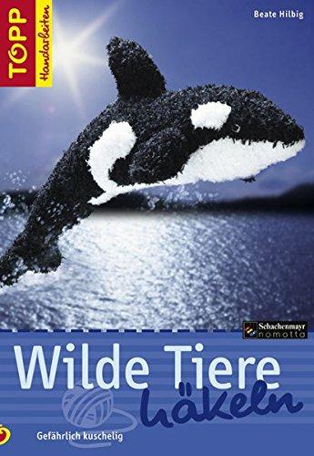 9783772466304: Wilde Tiere häkeln: Gefährlich kuschelig