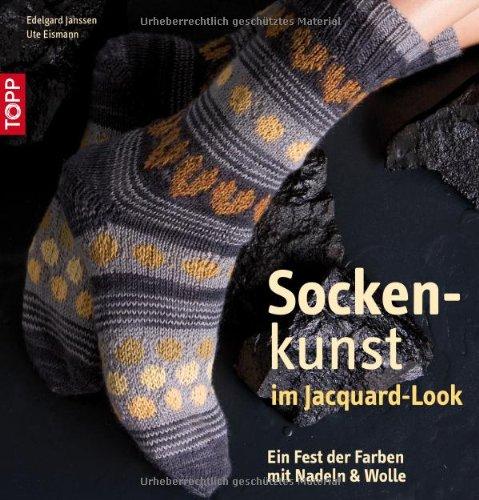 Sockenkunst im Jacquard-Look: Ein Fest der Farben mit Nadel und Wolle - Janssen, Edelgard, Eismann, Ute