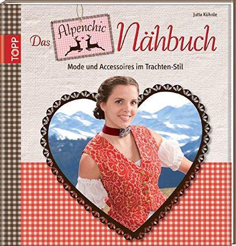9783772467424: Das Alpenchic-Nähbuch: Mode und Accessoires im Trachten-Stil