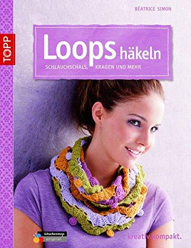 Loops häkeln: Schlauchschals, Kragen und mehr (kreativ.kompakt.) - Simon, Béatrice