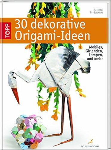 9783772472268: 30 dekorative Origami-Ideen: Mobiles, Girlanden, Lampen und mehr