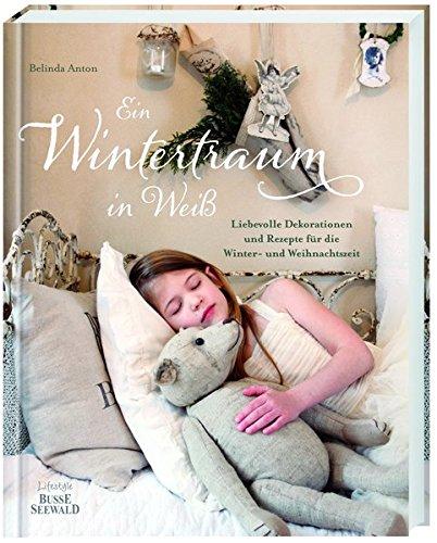 9783772473876: Ein Wintertraum in Weiß: Liebevolle Dekorationen und Rezepte für die Winter- und Weihnachtszeit