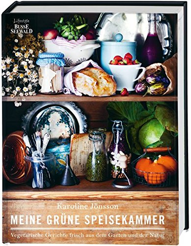 9783772473944: Meine grüne Speisekammer: Vegetarische Gerichte frisch aus dem Garten und der Natur