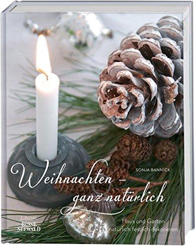 9783772474019: Weihnachten - ganz natürlich: Haus und Garten natürlich festlich dekorieren