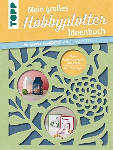 Mein großes Hobbyplotter-Ideenbuch für Brother ScanNCut und: Miriam Dornemann