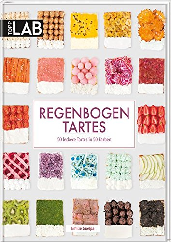 9783772479151: Regenbogen Tartes: 50 leckere Tartes in 50 Farben