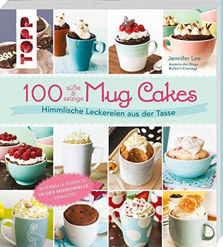100 süße & salzige Mug Cakes: Himmlische Leckereien aus der Tasse: Lee, Jennifer
