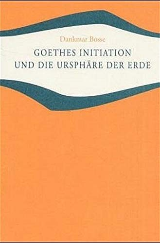 9783772500701: Goethes Initiation und die Ursphäre der Erde