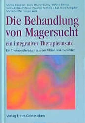9783772501234: Die Behandlung von Magersucht. Ein integrativer Therapieansatz. Ein Therapeutenteam aus der Filderklinik berichtet.