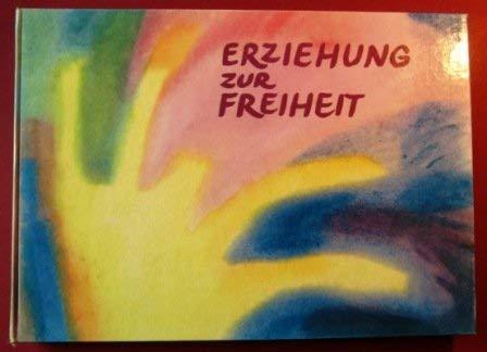 9783772502255: Erziehung zur Freiheit. Die Pädagogik Rudolf Steiners. Bilder und Berichte aus der internationalen Waldorfschulbewegung