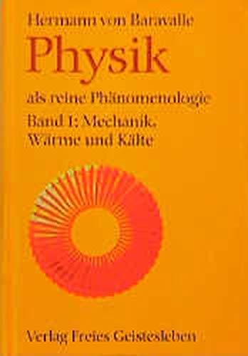 Physik als reine Phänomenologie. 1: Mechanik, Wärme und Kälte. - Baravalle, Hermann von.