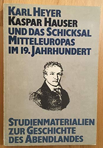 9783772505225: Kasper Hauser und das Schicksal Mitteuropas im 19. Jahrhundert. ( = Studienmaterialien zur Geschichte des Abendlandes, IX) .