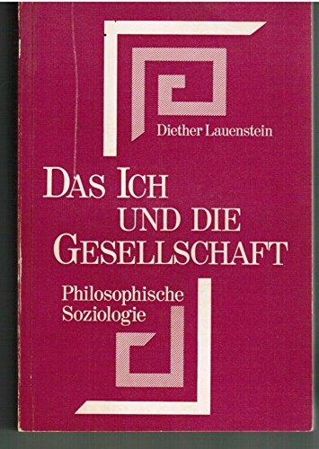 9783772506444: Das Ich und die Gesellschaft: Einführung in die philosophische Soziologie im Kontrast zu Max Weber und Jürgen Habermas in der Denkweise Plotins und Fichtes (Logoi. Wissenschaftliche Reihe)