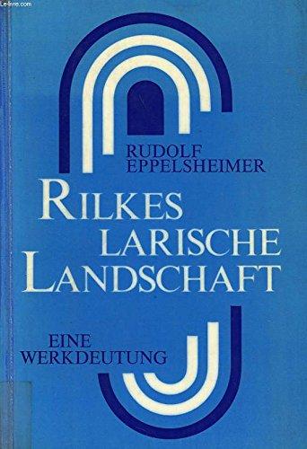 RILKES LARISCHE LANDSCHAFT Eine Werkdeutung: Eppelsheimer, Rudolf