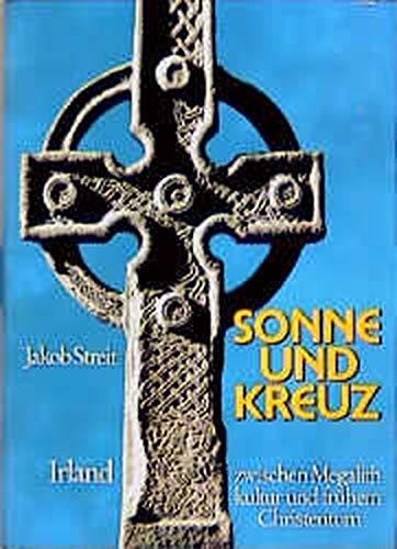 9783772506819: Sonne und Kreuz: Irland zwischen Megalithkultur und frühem Christentum