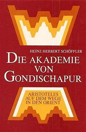 9783772507014: Die Akademie von Gondischapur: Aristoteles auf dem Wege in den Orient (Logoi; Bd 5)